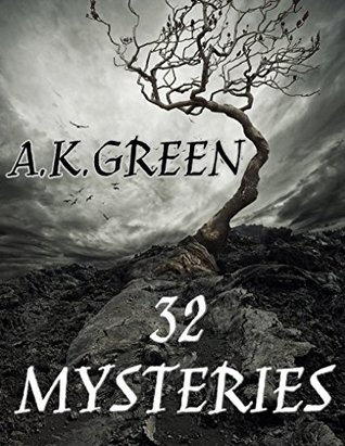 32 Mysteries: 20 Mystery Novels And 12 Stories  by  Anna Katharine Green