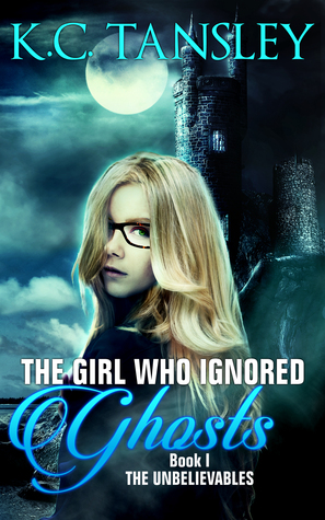 The Girl Who Ignored Ghosts (The Unbelievables #1)