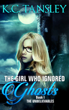 The Girl Who Ignored Ghosts (The Unbelievables Book #1)
