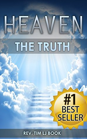 Heaven: The Truth: The Definitive Guide for Divine Ascension to the Afterlife Paradise and the City of Angels Rev Tim LJ Book