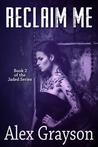 Reclaim Me (The Jaded Series, #2)