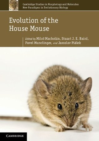 Evolution of the House Mouse (Cambridge Studies in Morphology and Molecules: New Paradigms in Evolutionary Bio, 3) Miloš Macholán