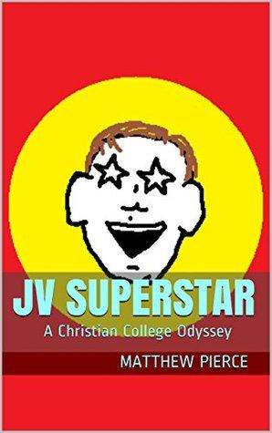 JV Superstar: A Christian College Odyssey  by  Matthew Pierce