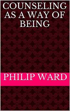 COUNSELING AS A WAY OF BEING Philip Ward
