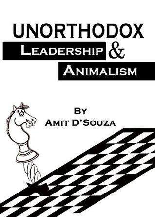 Unorthodox Leadership & Animalism  by  Amit DSouza