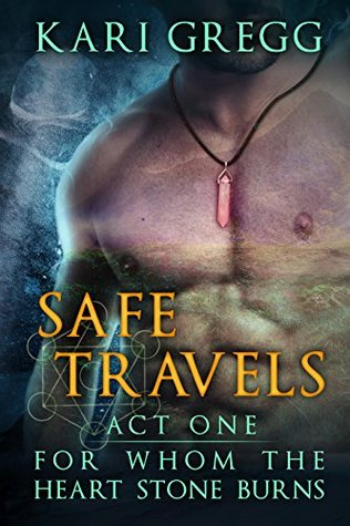 Act One: Safe Travels (For Whom the Heart Stone Burns, #1)