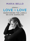 Whatever... Love is Love: Questioning the Labels We Give Ourselves