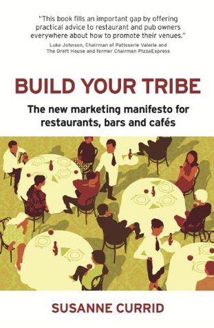 Build Your Tribe: The New Marketing Manifesto For Restaurants, Bars And Cafés Susanne Currid