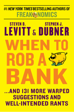 When to Rob a Bank - Steven D. Levitt, Stephen J. Dubner