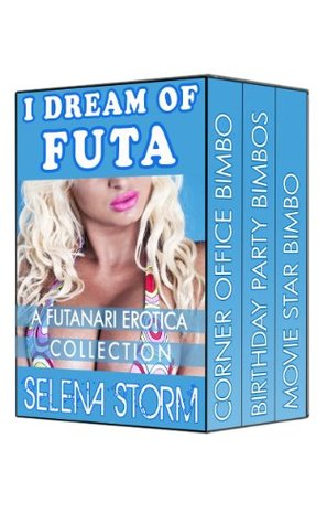 I Dream of Futa: A Futanari Erotica Collection (Futa on Female, Bimbofication Bundle Book 1) Selena Storm