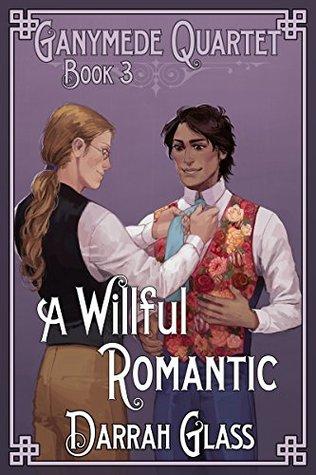 A Willful Romantic (Ganymede Quartet #3)