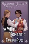 A Willful Romantic (Ganymede Quartet Book 3)