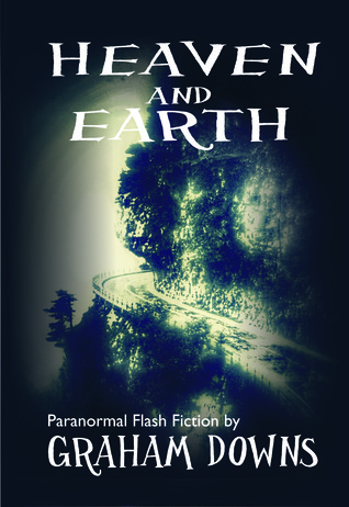Heaven and Earth: Paranormal Flash Fiction at Inktera