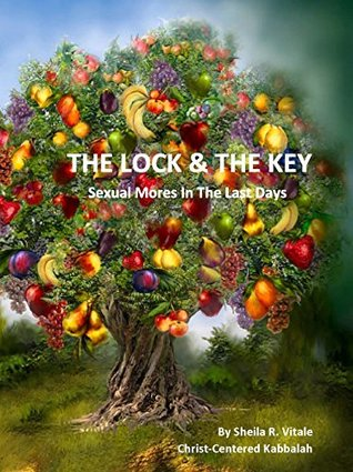 The Lock & The Key: Sexual Mores In The Last Days  by  Sheila Vitale