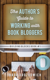 The Author's Guide to Working with Book Bloggers (Building Blocks, #1)