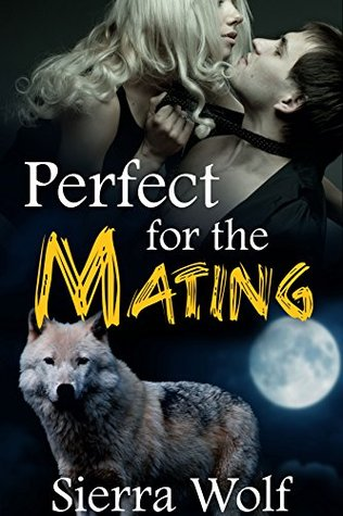 Perfect for the Mating (BBW Alpha Male Shape Shifter Paranormal Romance)  by  Sierra Wolf