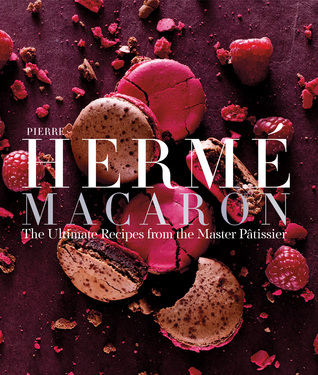 Pierre Hermé Macaron: The Ultimate Recipes from the Master Pâtissier