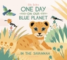 One Day On Our Blue Planet . . . in the Savannah