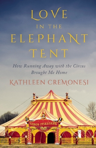 Love in the Elephant Tent: How Running Away with the Circus Brought Me Home