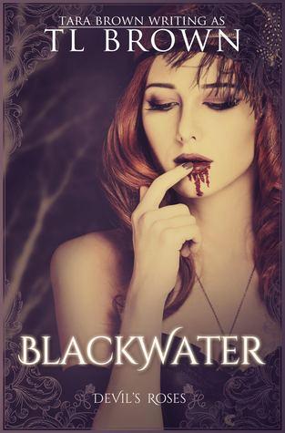 Blackwater (Redeemers #1, The Devil's Roses#6)  - Tara Brown, T.L. Brown