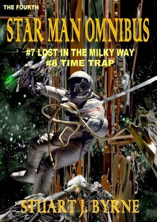 THE FOURTH STAR MAN OMNIBUS: #7 Lost in the Milky Way & #8 The Time Trap  by  Stuart J. Byrne