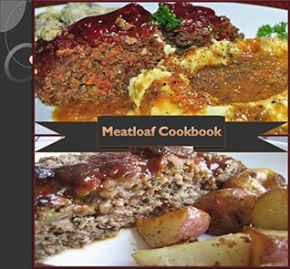 Meatloaf: 80 Simple and Delicious Meatloaf Recipes (meatloaf cookbook, meatloaf recipe book, easy and delicious meatloaf recipes, traditional meatloaf recipes, meatloaf recipe) Jennifer Smith