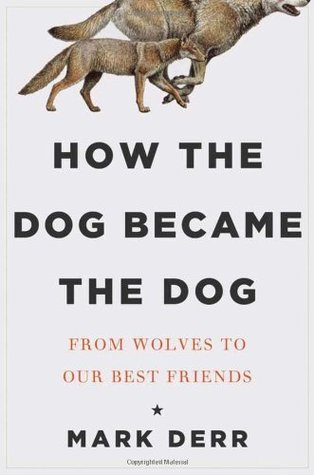 From Wolves to Our Best Friends - Mark Derr