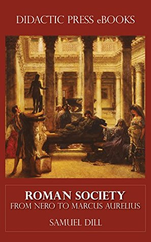 Roman Society from Nero to Marcus Aurelius  by  Samuel Dill