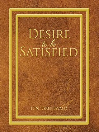 Desire To Be Satisfied  by  D.N. Greenwald