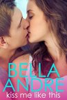 Kiss Me Like This: The Morrisons, Book 1 (New Adult Contemporary Romance)