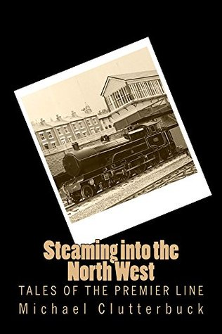 Steaming into the North West by Michael Clutterbuck