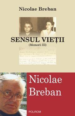 Sensul vieţii - Memorii III  by  Nicolae Breban