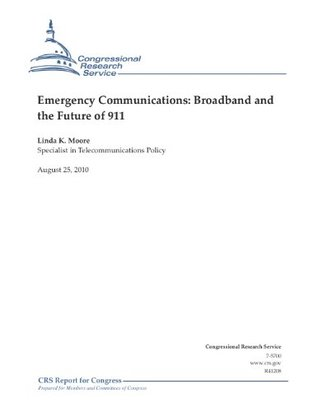 Emergency Communications: Broadband and the Future of 911  by  Linda K. Moore