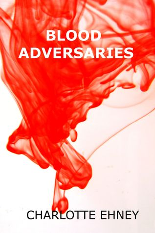 Blood Adversaries by Charlotte Koon Ehney