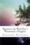 Married to the Wind: Wisewoman's Daughter (Books of Light #1)