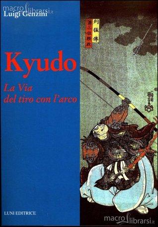 Kyudo: la Via del tiro con larco  by  Luigi Genzini