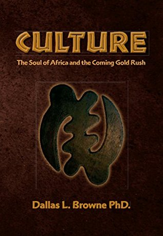 Culture: The Soul of Africa and the Coming Gold Rush (Culture the Soul of Africa Book 1) Dallas Browne