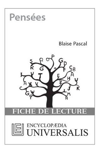 Pensées de Blaise Pascal (Les Fiches de lecture dUniversalis) ( Encyclopædia Universalis