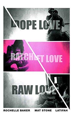 Dope Love, Ratchet Love Raw Love (Dope Love, Ratchet Love, Raw Love Book 1) by Rochelle Baker