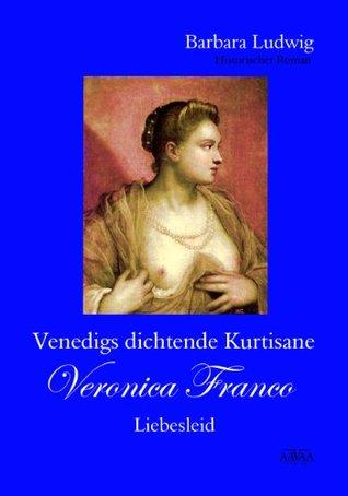 Venedigs dichtende Kurtisane Veronica Franco (2): Liebesleid  by  Barbara Ludwig