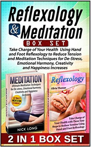 Reflexology & Meditation Box Set: Take Charge of Your Health Using Hand and Foot Reflexology to Reduce Tension and Meditation Techniques for De-Stress, ... Meditation books, relaxation techniques) Olivia Thomas
