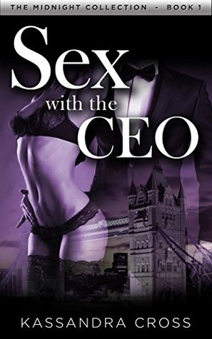 Sex with the CEO: A Billionaire Romance (The Midnight Collection Book 1) Kassandra Cross