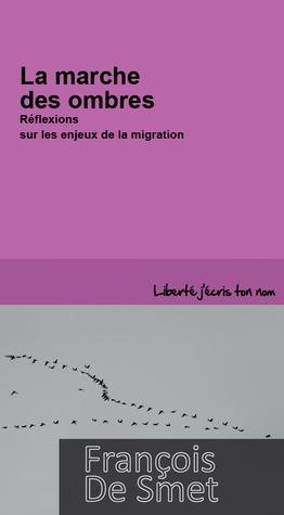La marche des ombres — Réflexions sur les enjeux de la migration  by  François De Smet