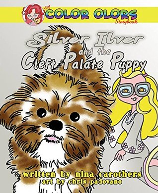Silver Ilver and The Cleft Palate Puppy (Color Olor series) (Color Olors Book 5)  by  Nina Carothers