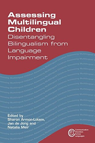 Assessing Multilingual Children: Disentangling Bilingualism from Language Impairment  by  Sharon Armon-Lotem