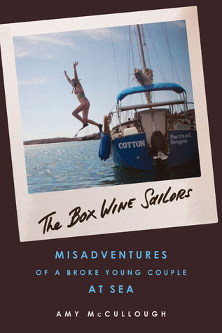 The Box Wine Sailors: Misadventures of a Broke Young Couple at Sea