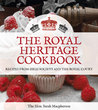 The Royal Heritage Cookbook: Recipes from High Society and the Royal Court