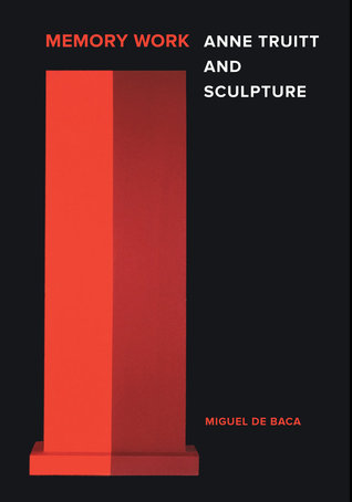Memory Work: Anne Truitt and Sculpture  by  Miguel de Baca