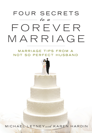 Four Secrets to a Forever Marriage: Marriage Tips from a Not-So-Perfect Husband
