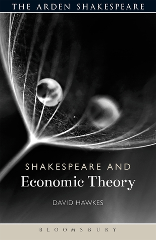 Shakespeare and Economic Theory David Hawkes